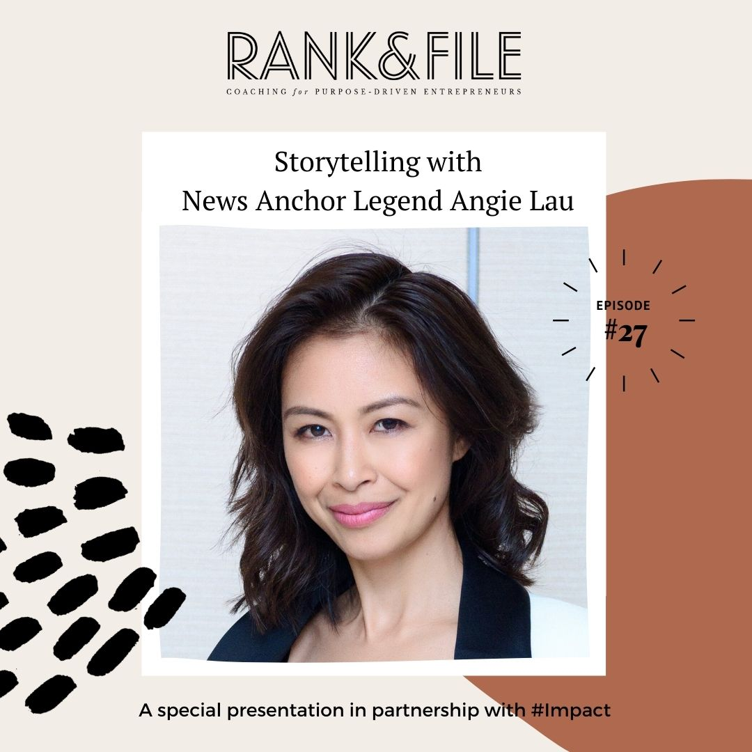 Storytelling with Angie Lau - The Rank & File Podcast for Purpose-Driven Entrepreneurs
