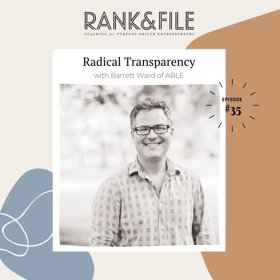 Radical Transparency with Barrett Ward, Founder and CEO of ABLE | Episode #35