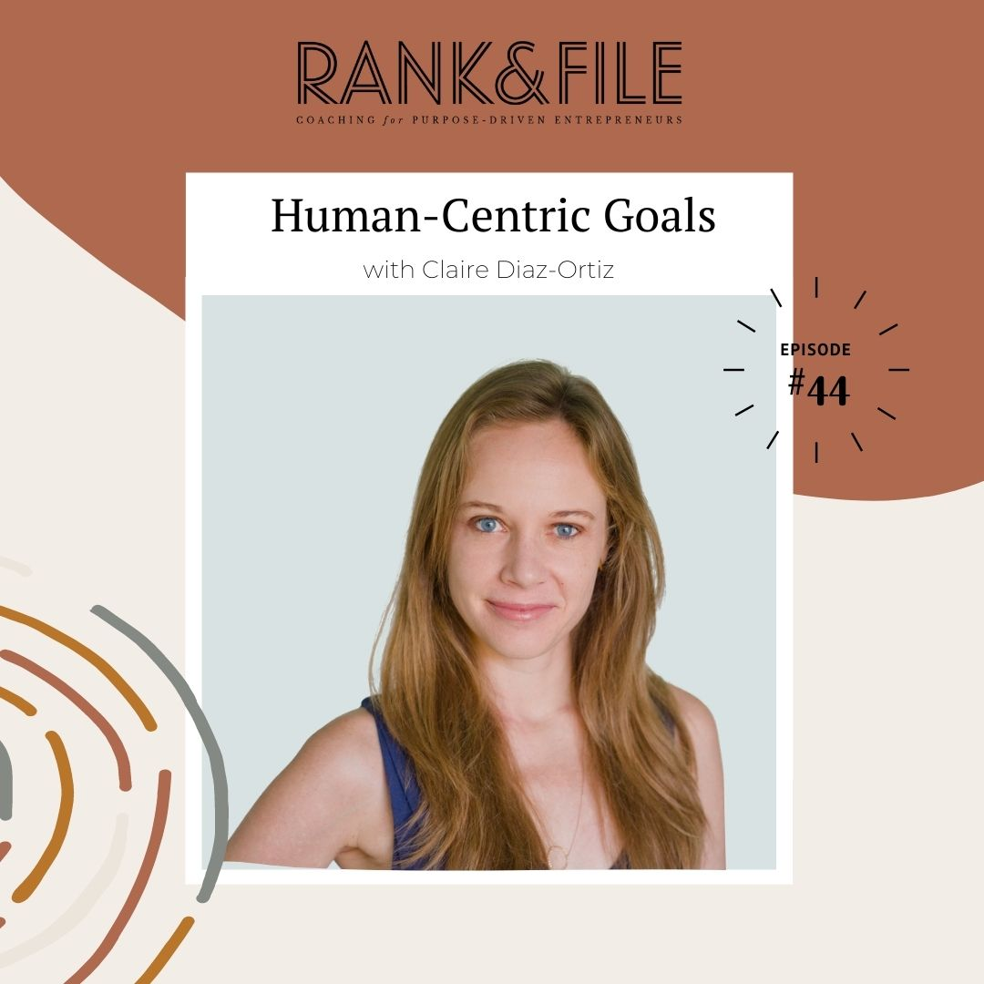 Re-Release: Start Your Year Off Right Using Human-Centric Goals with Claire Diaz-Ortiz | Episode #44