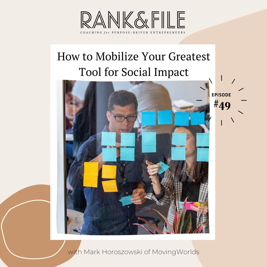 How to Mobilize Your Greatest Tool for Social Impact with Mark Horoszowski of MovingWorlds   Episode #49