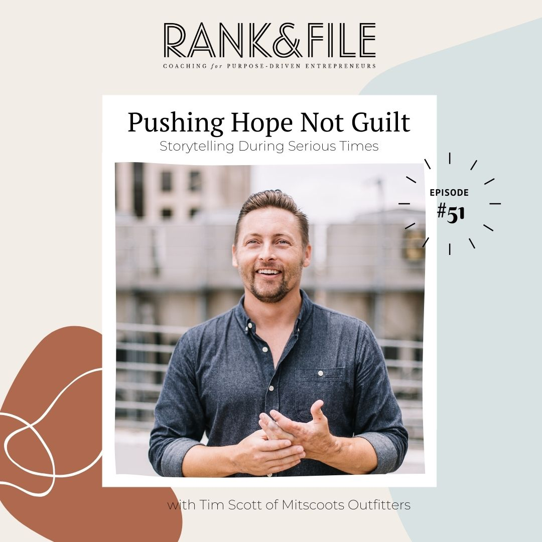 Pushing Hope Not Guilt | Storytelling for Your Small Business During Serious Times with Tim Scott of Mitscoots Outfitters | Episode #51