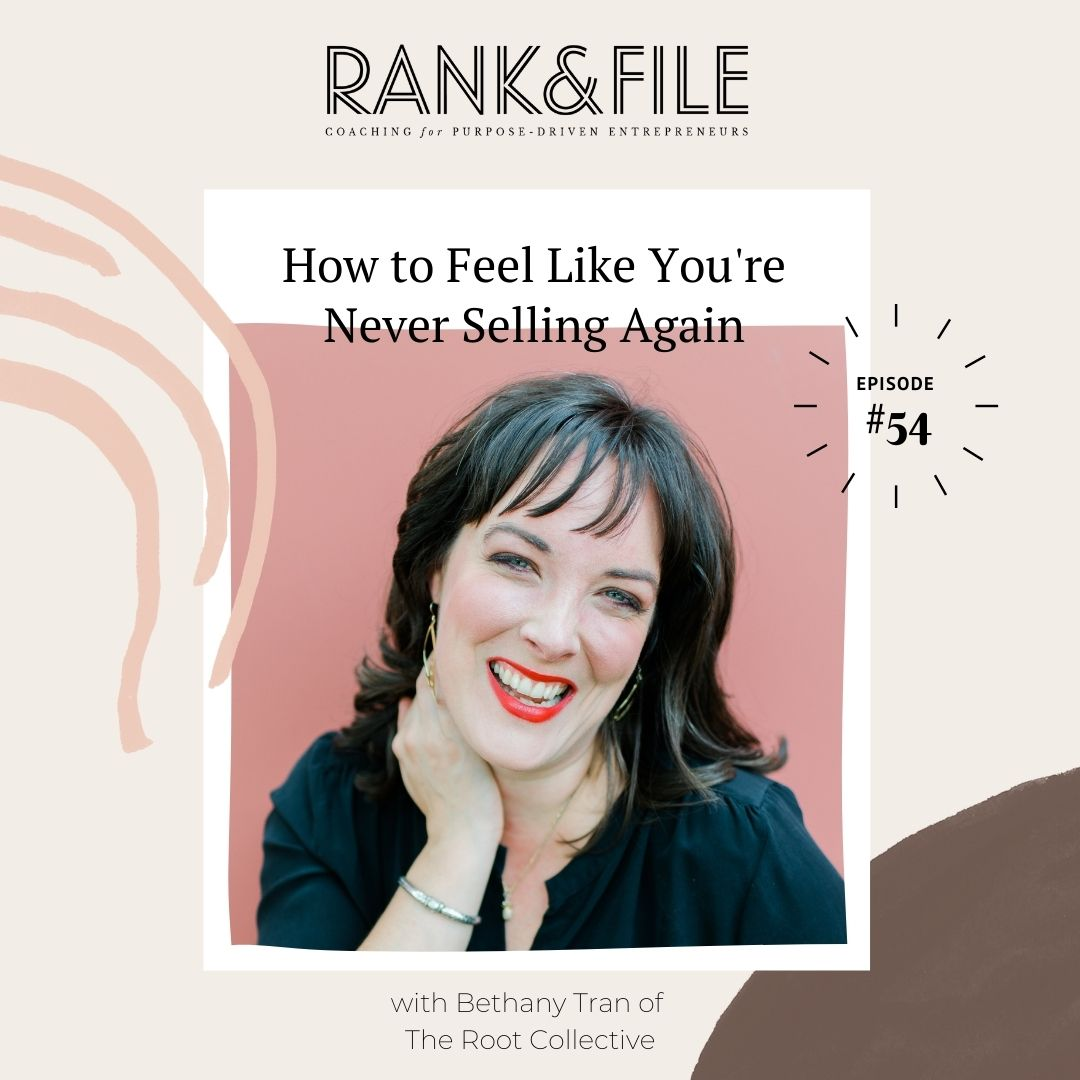 How to Feel Like You're Never Selling Again with Bethany Tran of The Root Collective | Episode #54