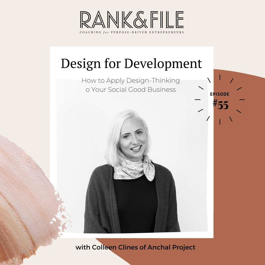 Design for Development: How to Apply Design-Thinking to Your Social Good Business with Colleen Clines of Anchal Project | Episode #55