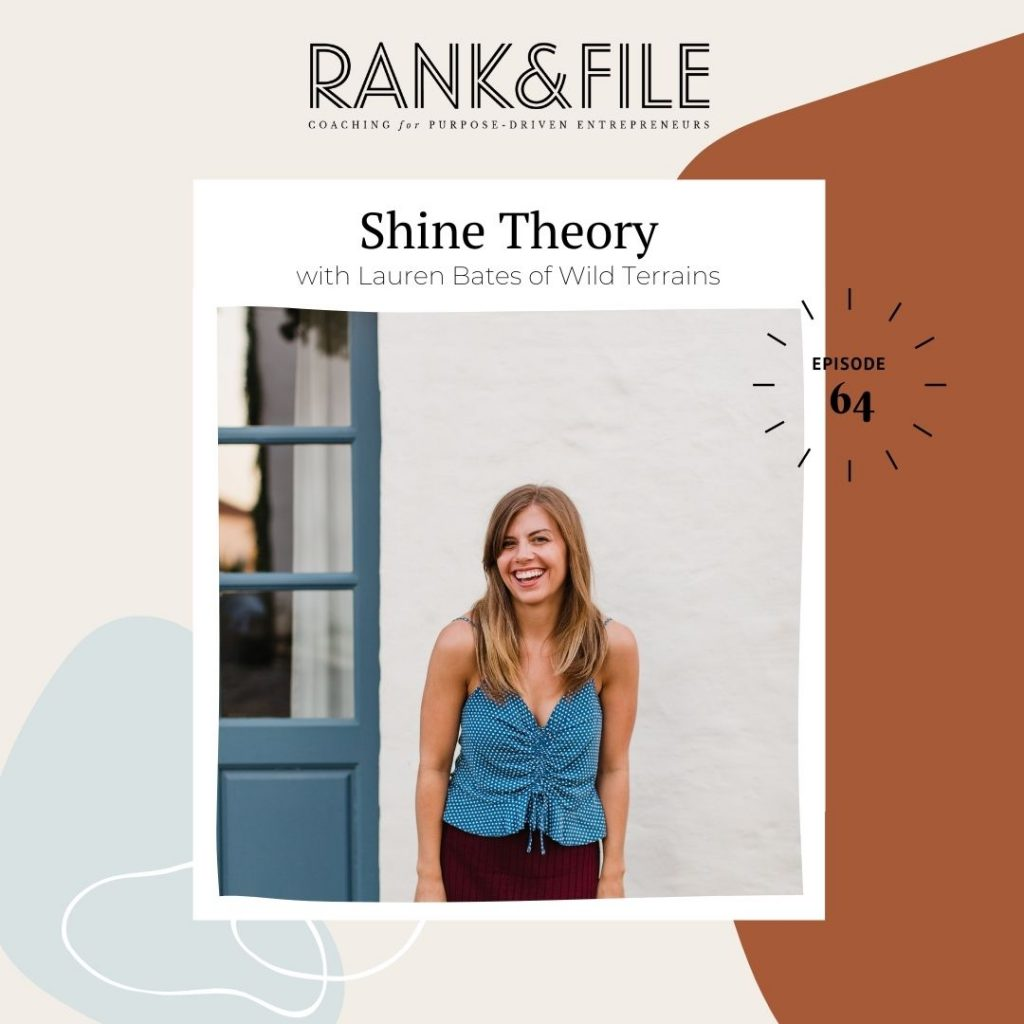 Shine Theory with Lauren Bates of Wild Terrains - Rank & File Podcast for Female Purpose-Driven Entrepreneurs with Kari Enge
